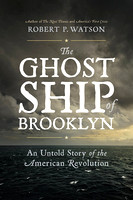 The Ghost Ship of Brooklyn: An Untold Story of the American Revolution-Robert Watson
